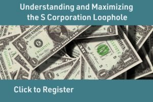 Understanding and Maximizing the S Corporation Loophole, L&L